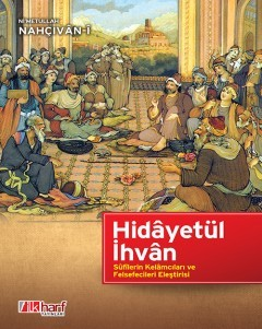 Hidâyetü'l-İhvân: Sufis' Critique of Kalam Scholars and Philosophers